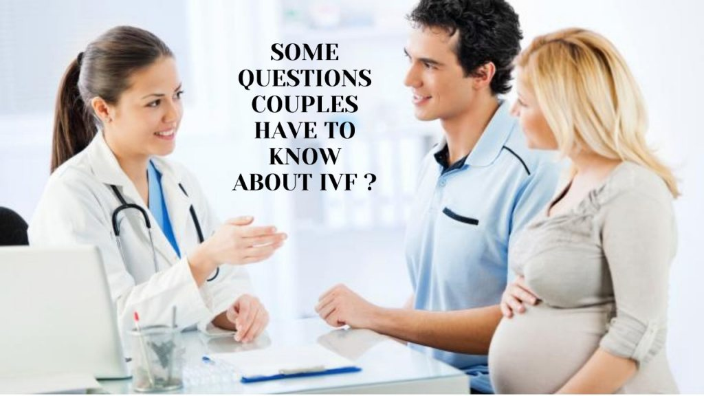 Some questions couples have to know about IVF
